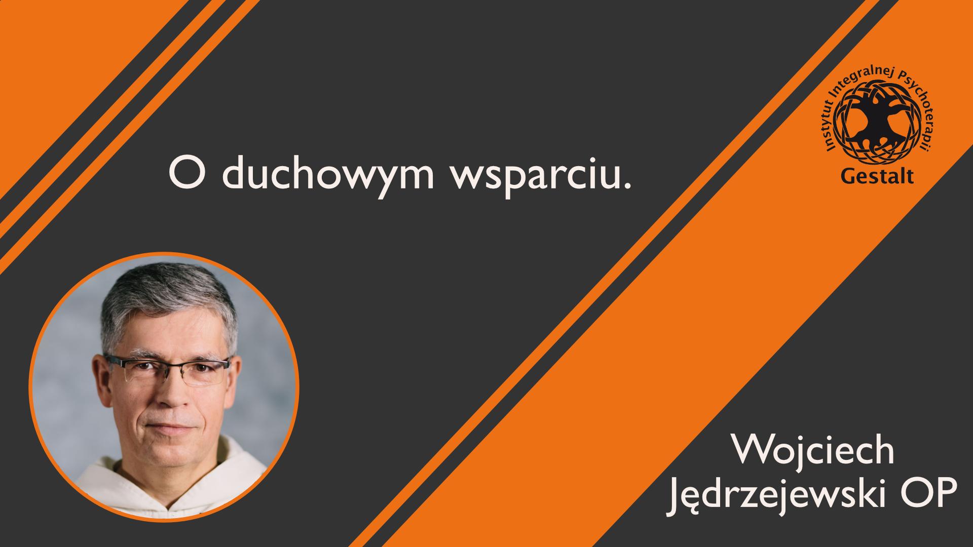 """Wojciech Jędrzejewski """"O duchowym wsparciu"""""""